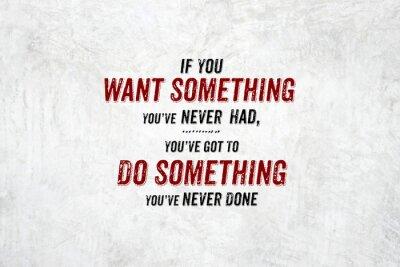 Image Citation d'inspiration: Si vous voulez quelque chose que vous n'avez jamais eu, you'v