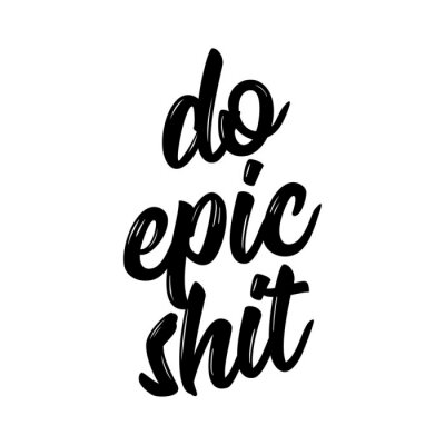 Image Do epic shit - Trendy calligraphy. Vector illustration on white background. Sassy  message. It can be used for t-shirt, phone case, poster, mug etc.