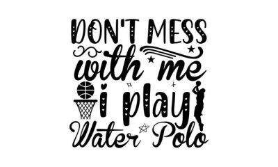 Image Don't mess with me i play water polo SVG, Basketball Svg Bundle,Girl Basketball Shirt Svg, Basketball Sister, Brother, Cousin, BASKETBALL SVG Bundle, BASKETBALL Clipart, Basketball Svg