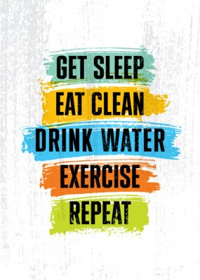 Image Get sleep. Eat clean. Drink Water. Exercise. Repeat. Inspiring typography motivation quote banner on textured background.