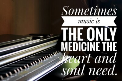 Image Inspirational words - Sometimes music is the only medicine the heart and soul need. With keyboard background in natural lighting.