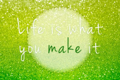 Image La vie est ce que vous le faire sur fond vert briller fond