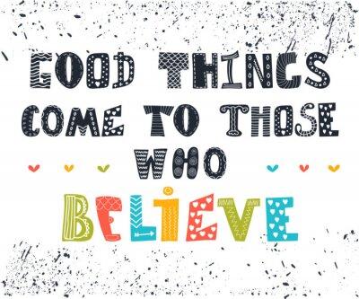 Image Les bonnes choses viennent à ceux qui croient. Carte postale mignonne. Inspiratio