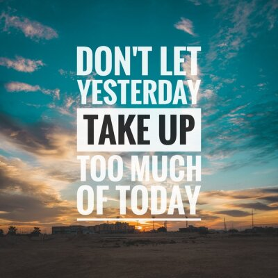 Image Motivational and inspirational quote - Don't let yesterday take up too much of today.