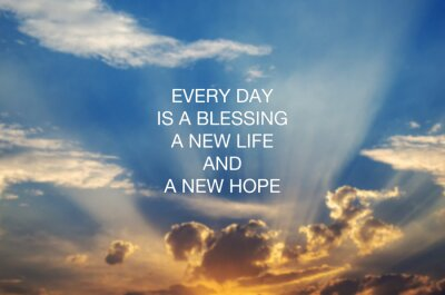 Image Motivational and inspirational quotes - Every day is a blessing, new life and new hope