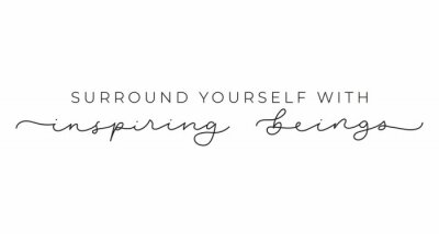 Image Surround yourself with inspiring beings inspirational lettering inscription isolated on white background. Motivational vector quote for fashion prints, textile, cards, posters etc.