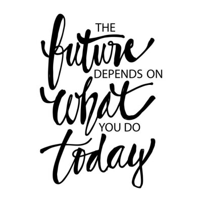 Image The future depends on what you do today, Quotes.