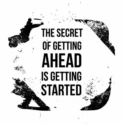 Image The secret of getting ahead is getting started. Motivational quotes