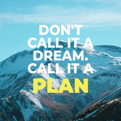 """Image Inspirational motivational quote """"Don't call it a dream. Call it a plan."""" with mountain view background."""