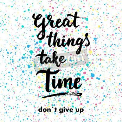 Papiers peints De bonnes choses prennent du temps. N'abandonnez pas. Citation inspirée par la main d'inspiration.