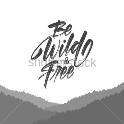 Papiers peints Illustration vectorielle: lettrage de type brosse manuscrite de Be Wild et Free