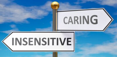 Insensitive and caring as different choices in life - pictured as words Insensitive, caring on road signs pointing at opposite ways to show that these are alternative options., 3d illustration