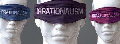 Papiers peints Irrationalism can blind our views and limit perspective - pictured as word Irrationalism on eyes to symbolize that Irrationalism can distort perception of the world, 3d illustration