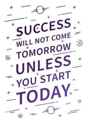 Papiers peints Le succès ne viendra pas demain à moins que vous commenciez aujourd'hui. Citation inspirée. L'affirmation positive pour l'impression, l'affiche. Vecteur, typographie, concept, linéaire, conception, Il