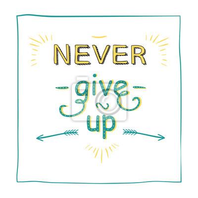N'abandonnez jamais. Citation inspirante de motivation, citations créatives pour des affiches, cartes. Illustration vectorielle