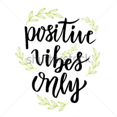 Papiers peints Positive vibes only. Hand lettering calligraphy. Inspirational phrase. Vector hand drawn illustration