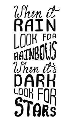 Papiers peints Quand il pleut chercher des arcs-en-ciel, quand il fait sombre chercher des étoiles.