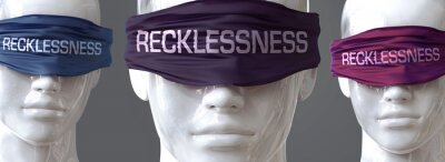 Papiers peints Recklessness can blind our views and limit perspective - pictured as word Recklessness on eyes to symbolize that Recklessness can distort perception of the world, 3d illustration