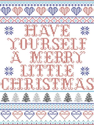 Scandinavian Christmas pattern inspired by Have yourself a Merry Little Christmas  carol festive elements  in cross stitch with heart, snowflake, Christmas tree, star, snowflakes in red, blue, white
