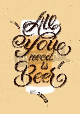 Papiers peints Tout ce dont vous avez besoin est Beer. Conception grunge calligraphique vintage de bière. Illustration vectorielle.