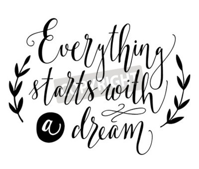 Papiers peints Tout commence par un rêve. Citation inspirante. Main dessinée illustration vintage avec lettrage à la main. Cette illustration peut être utilisée comme une impression sur des t-shirts et des sacs, à l