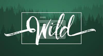Papiers peints Vector illustration: Lettrage à la main manuscrite de Wild sur fond de forêt verte.
