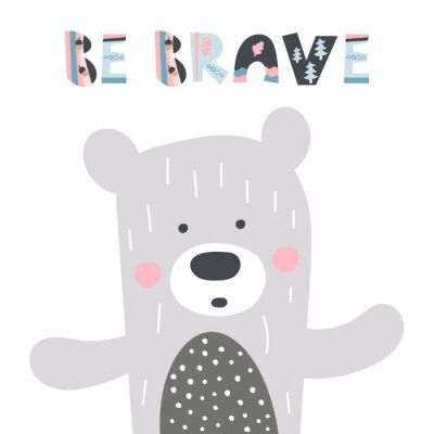 Posters Cute hand drawn nursery poster with bear and letters Be brave for kids. Scandinavian style design greeting card. Vector illustration.