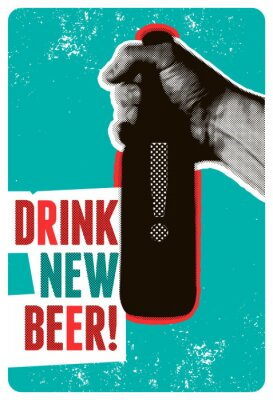 Posters Drink New Beer! Typographic vintage grunge style beer poster. The hand holds a bottle of beer. Retro vector illustration.