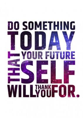 Posters Faites quelque chose aujourd'hui que votre futur vous remerciera. Motivation citation inspirante sur fond coloré brillant cosmique .. Vector concept typographique.