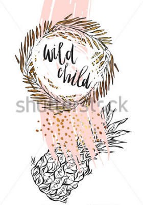Posters Hand drawn vector typography poster - Inspirational quote 'wild child' with pineapple,brunch frame and brush texture in gold and pastel colors - For greeting cards,posters,prints or home decorations.