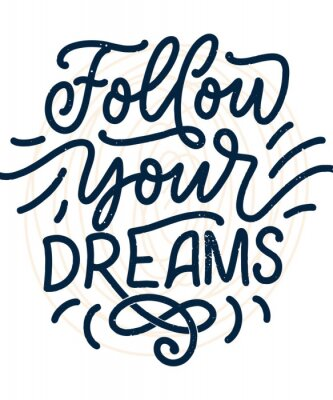 Posters Inspirational quote about dream. Hand drawn vintage illustration with lettering and decoration elements. Drawing for prints on t-shirts and bags, stationary or poster.