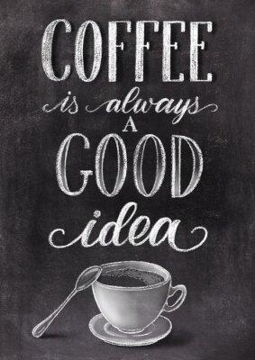 Posters Le café est toujours une bonne idée de lettrage sur fond de tableau noir avec une tasse. Han dessiné illustration vintage de craie.