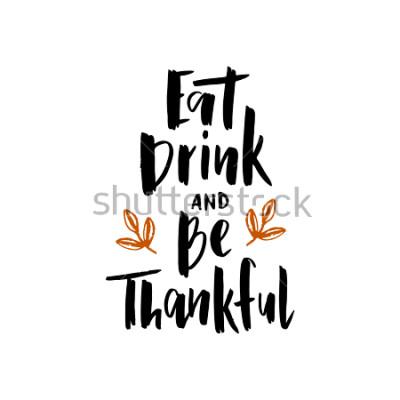 Posters Manger, boire et être reconnaissant - affiche de lettrage de typographie dessinée à la main. Citation de célébration. Pour événement, badge, affiche, invitation, carte voeux, carte postale, cadeau,