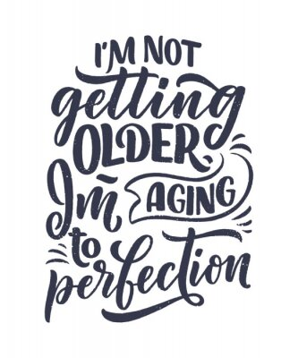 Posters Modern and stylish hand drawn lettering slogan. Quote about old age. Motivational calligraphy poster, typography print. Vintage slogan. Vector
