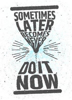 Posters Parfois plus tard devient jamais, faites-le maintenant citation inspirante inspiratrice inspirée sur fond blanc. Valeur du temps concept typographique. Affiche vectorielle pour décoration ou impressio