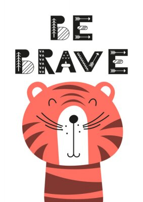 Posters Poster for nursery scandi design with cute tiger and text Be brave in Scandinavian style. Vector Illustration. Kids illustration for baby clothes, greeting card, wrapping paper.