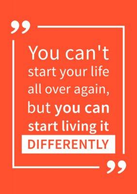 Posters Vous ne pouvez pas recommencer votre vie, mais vous pouvez commencer à vivre différemment. Citation de motivation. L'affirmation positive. Créatif vecteur typographie conception illustration.