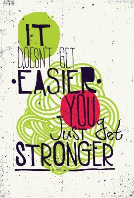 Sticker Affiche. Il ne devient pas plus facile que vous obtenez simplement plus fort