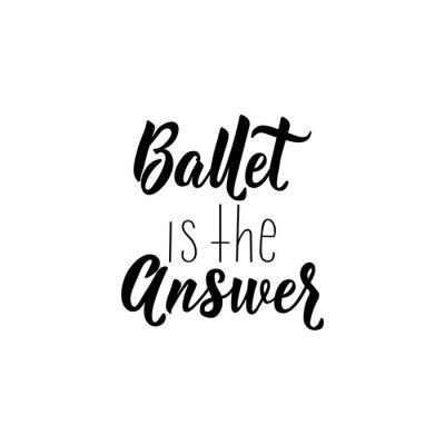 Sticker Ballet is the answer. Vector illustration. Lettering. Ink illustration.
