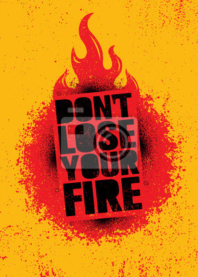 Sticker Do Not Lose Your Fire. Inspiring Creative Motivation Quote Poster Template. Vector Typography Banner Design Concept